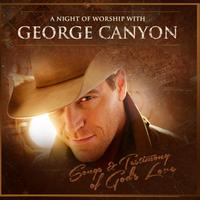 A Night Of Worship With George Canyon