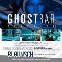 GHOSTBAR TUESDAYS @ BLAUNSCH FREE BEFORE 11PM