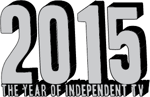 Why 2015 Will Be The Year of Independent TV: A Panel...