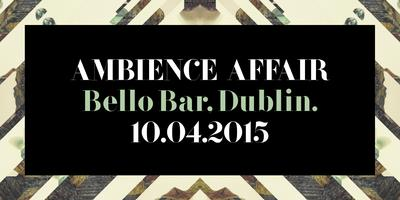AMBIENCE AFFAIR - BELLO Bar with special guest Pearce...