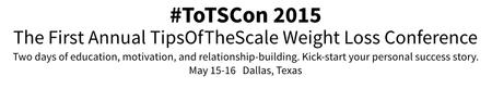 ToTSCon 2015 - The TipsOfTheScale Weight-Loss...