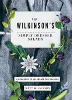 Mr Wilkinson's Simply Dressed Salads - Matt Wilkinson...