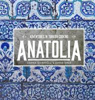 Anatolia: adventures in Turkish Cooking - a...