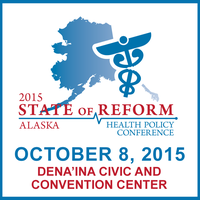 2015 Alaska State of Reform Health Policy Conference