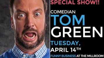 Comedian Tom Green @ The Millroom, Presented by Funny...