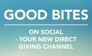 GOOD Bites on social - your new direct giving channel