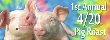 1st Annual 4/20 Pig Roast