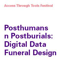 Posthumans n Postburials: Digital Data Funeral Design...