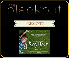 The Blackout Film Project Presents... 'Boyhood'