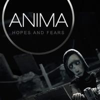 ANIMA - Hopes and Fears
