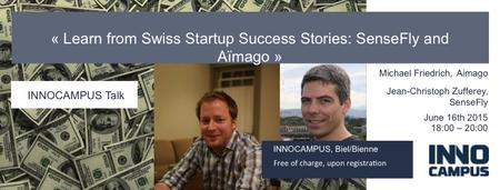 Learn from Swiss Startup Success Stories: SenseFly and...