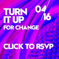 TURN IT UP FOR CHANGE