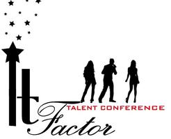 Come Get Discovered and Learn at The IT FACTOR Talent Conference