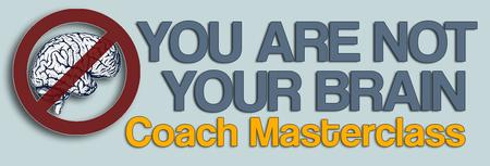 You Are Not Your Brain: Coach Masterclass Series