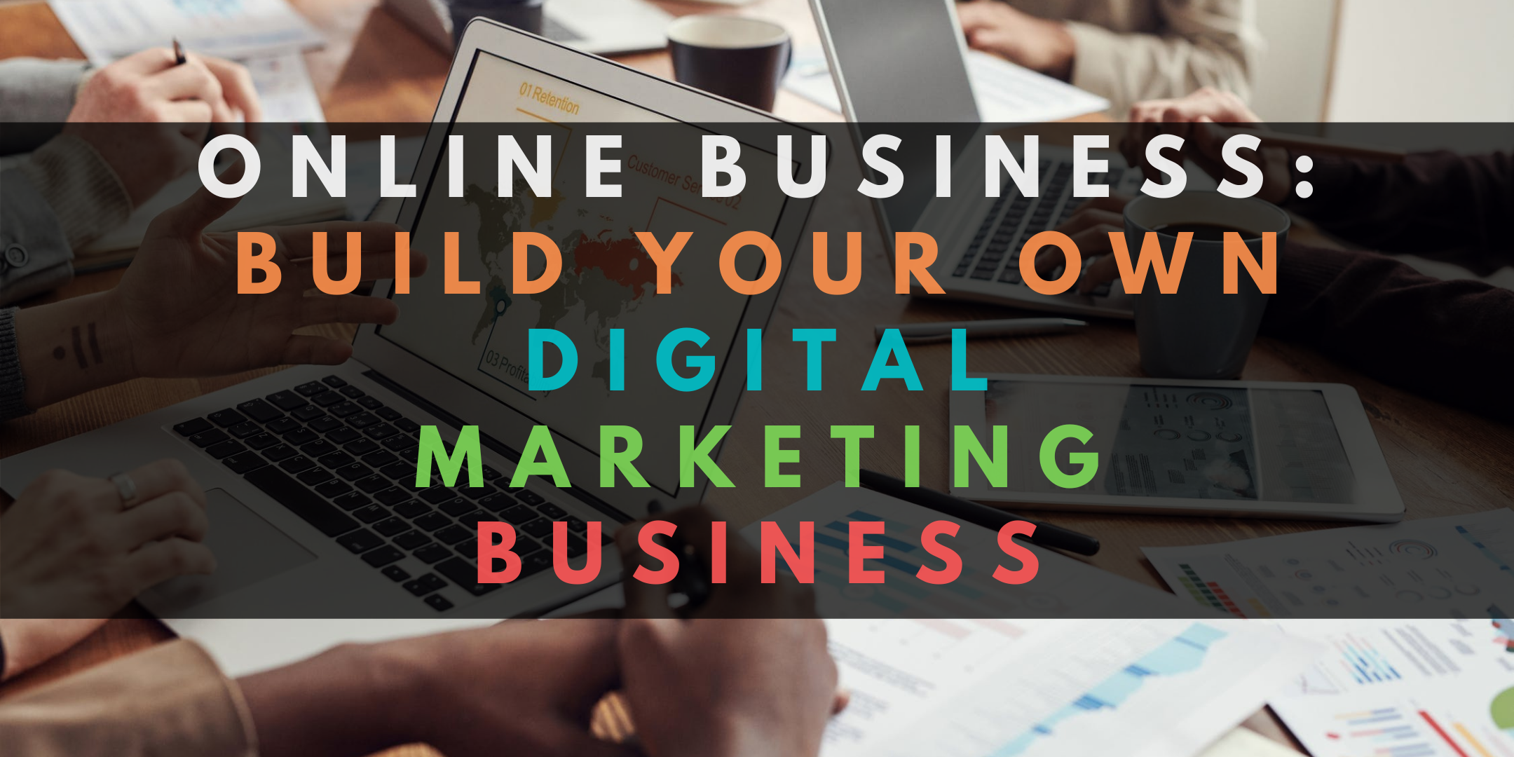 Online Business: Build your own Digital Marketing Business