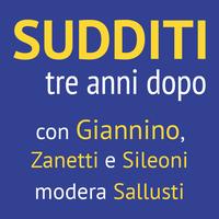 Sudditi, tre anni dopo. Con Giannino, Zanetti,...