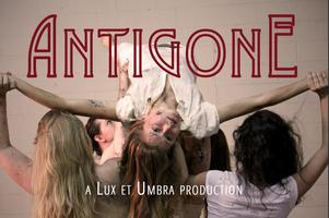 ANTIGONE - Presented by Lux et Umbra