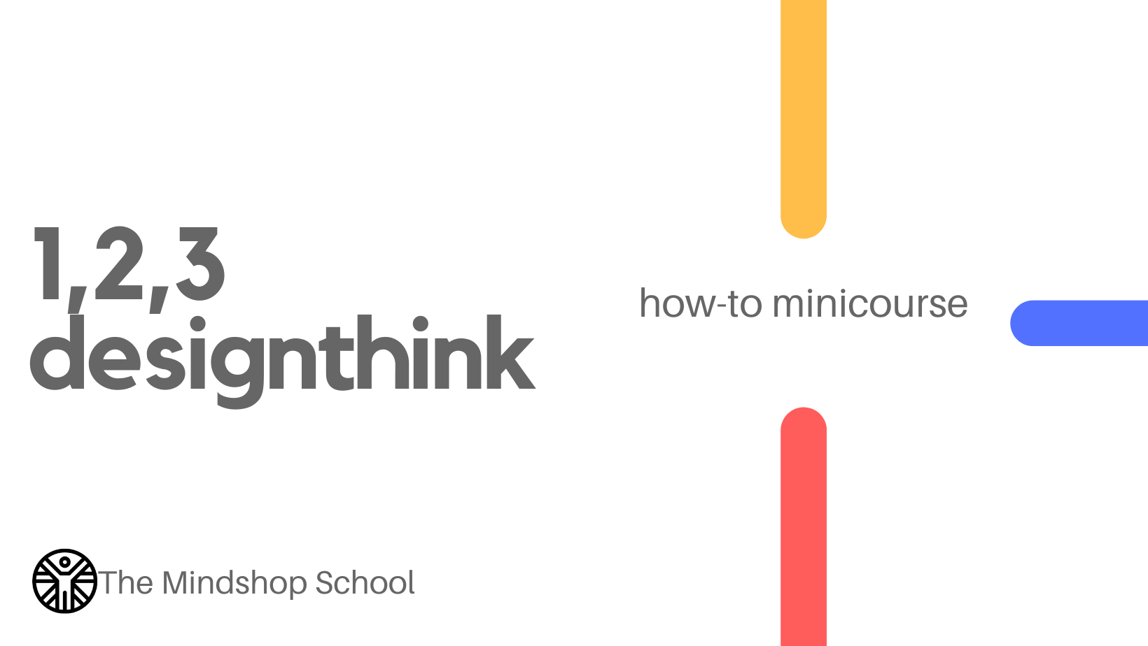 MINDSHOP™ REPLAY| DESIGN THINKING IN 3 STEPS