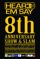 Heard Em Say 8 Year Anniversary Show & Poetry Slam