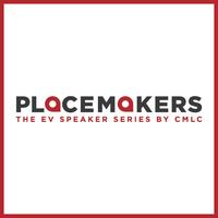 PLACEMAKERS: THE EV SPEAKER SERIES BY CMLC