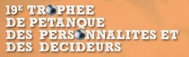 19ème Trophée de Pétanque des Personnalités et...