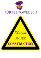Purple Power 2015: Women Under Construction