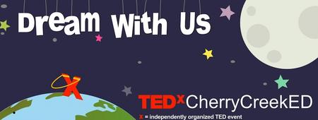 TEDxCherryCreekED:  Dream with Us!