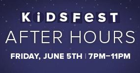 Kidsfest After Hours - When the Grown Ups Come Out to...