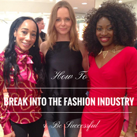 How to Make it in the Fashion Industry!