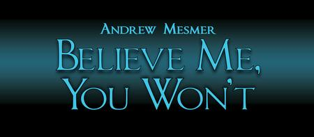 Andrew Mesmer: Believe Me, You Won't