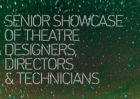 Senior Showcase of Theatre Designers, Directors, &...