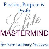 Passion, Purpose & Profit ~ Entrepreneur's Mastermind