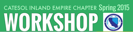 CATESOL Inland Empire Spring 2015 Workshop