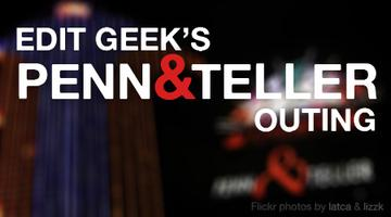 Edit Geek's Penn & Teller Outing