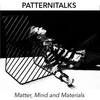 Patternitalk: Mind & Matter