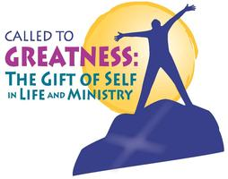 2013 Conference-Called to Greatness: The Gift of Self...