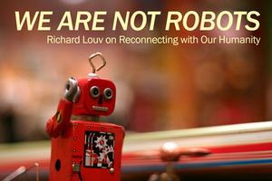 We Are Not Robots: Richard Louv on Reconnecting with...