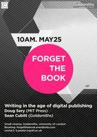 Forget the Book: Writing in the Age of Digital Publishing