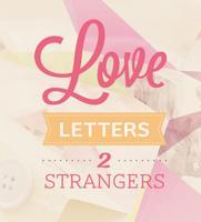 Love Letters 2 Strangers Spring Workshop!