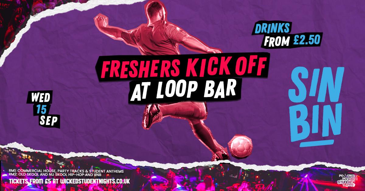 SinBin - FRESHERS KICK OFF @ THE LOOP (£2.50 DRINKS)