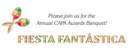 CAPA Awards Banquet:                         Fiesta...