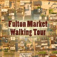 Fulton Market District Walking Tour