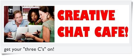 Creative Chat Cafe! - Build, develop and work the way...