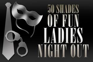 50 Shades of Fun Ladies Night Out
