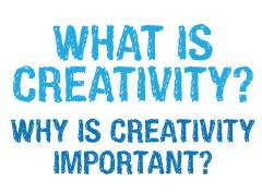 What is Creativity & Why is it Important?
