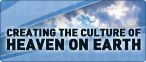 Creating the Culture of Heaven on Earth