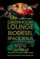 Greenhouse Lounge + Biodiesel + Space Jesus (Live) at...