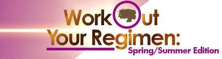 Work Out Your Regimen: Spring/Summer Edition