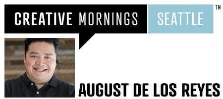 CreativeMornings Seattle Presents: August de los Reyes