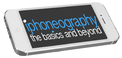 iPhoneography: The Basics and Beyond